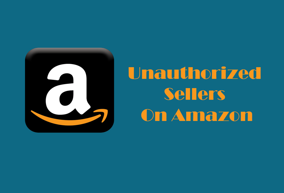 Deal With Unauthorized Sellers On Amazon